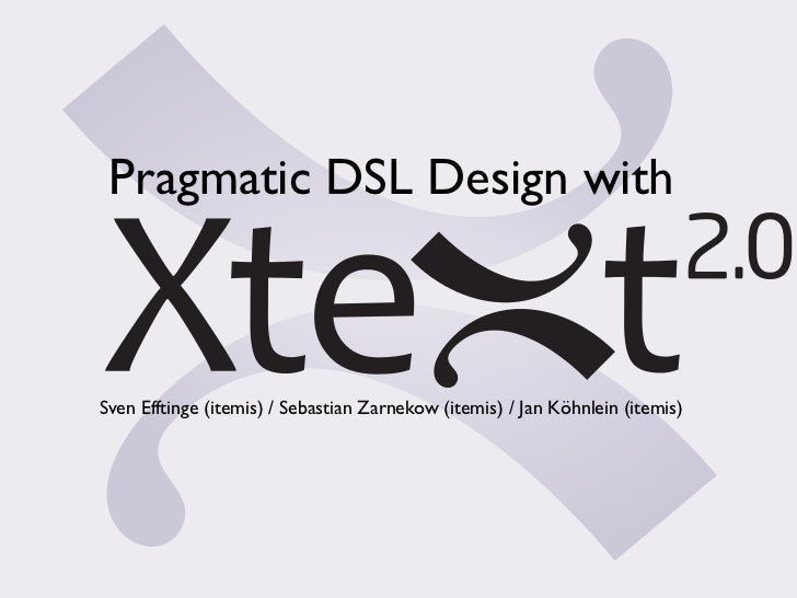 Pragmatic DSL Design with Xtext, Xbase and Xtend 2
