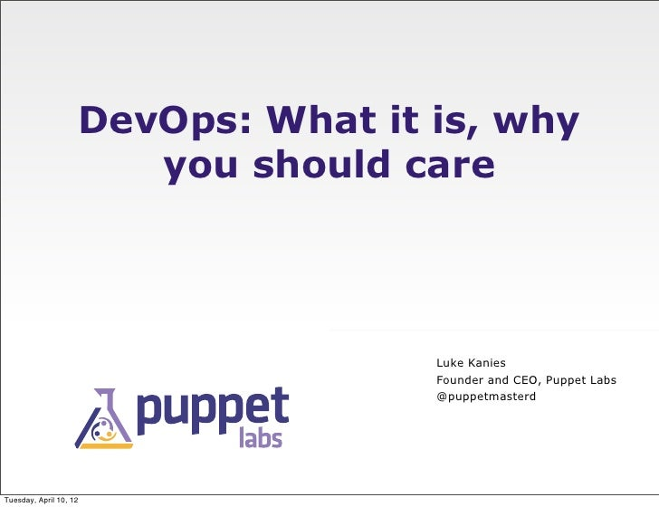 DevOps: What it is, why                       you should care                                    Luke Kanies              ...