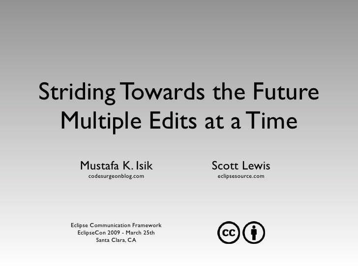 Striding Towards the Future   Multiple Edits at a Time       Mustafa K. Isik                Scott Lewis         codesurgeo...