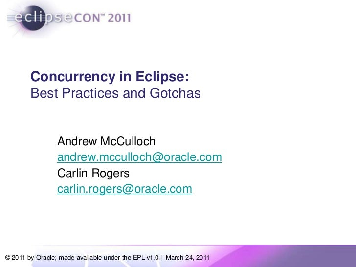 Concurrency in Eclipse:Best Practices and Gotchas<br />Andrew McCulloch<br />andrew.mcculloch@oracle.com<br />Carlin Roger...