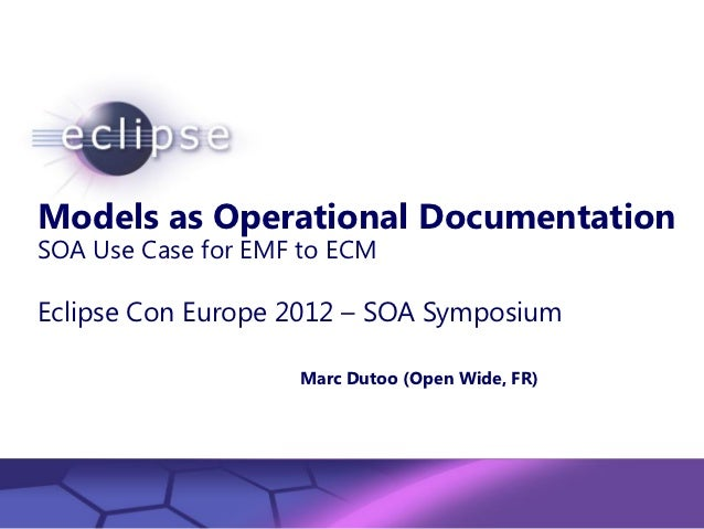 Models as Operational DocumentationSOA Use Case for EMF to ECMEclipse Con Europe 2012 – SOA Symposium                     ...