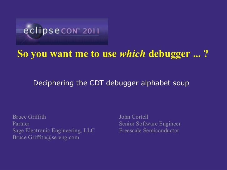So you want me to use which debugger ... ?        Deciphering the CDT debugger alphabet soupBruce Griffith                ...