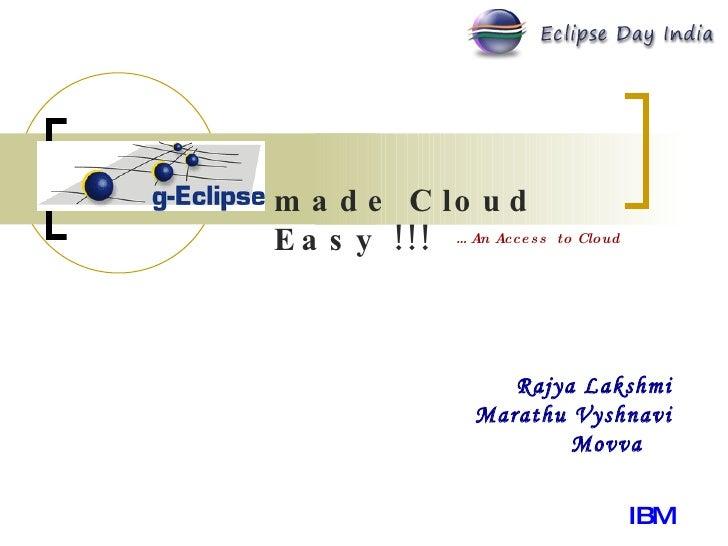 Rajya Lakshmi Marathu Vyshnavi Movva  IBM made Cloud Easy !!! …  An Access  to Cloud
