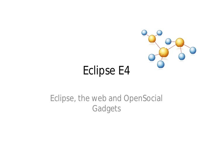 Eclipse E4  Eclipse, the web and OpenSocial              Gadgets