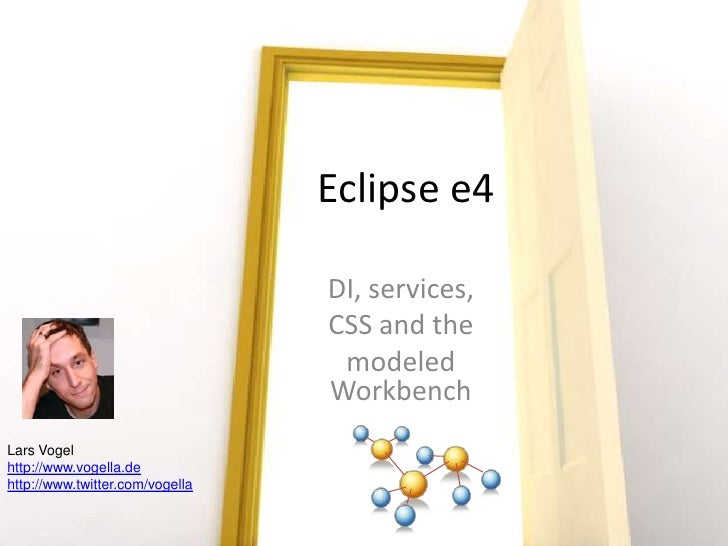 Eclipse e4<br />DI, services, <br />CSS and the <br />modeled Workbench<br />Lars Vogel<br />http://www.vogella.de<br />ht...