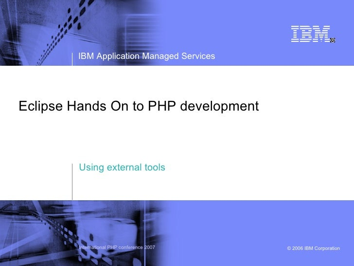 IBM Application Managed Services     Eclipse Hands On to PHP development            Using external tools             Inter...