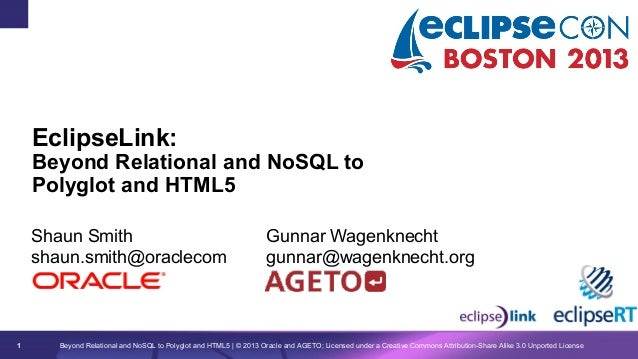 EclipseLink:  Beyond Relational and NoSQL to Polyglot and HTML5 Shaun Smith shaun.smith@oraclecom  1  Gunnar Wagenknecht g...