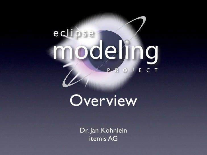 eclipse  modeling     PROJECT       Overview     Dr. Jan Köhnlein        itemis AG