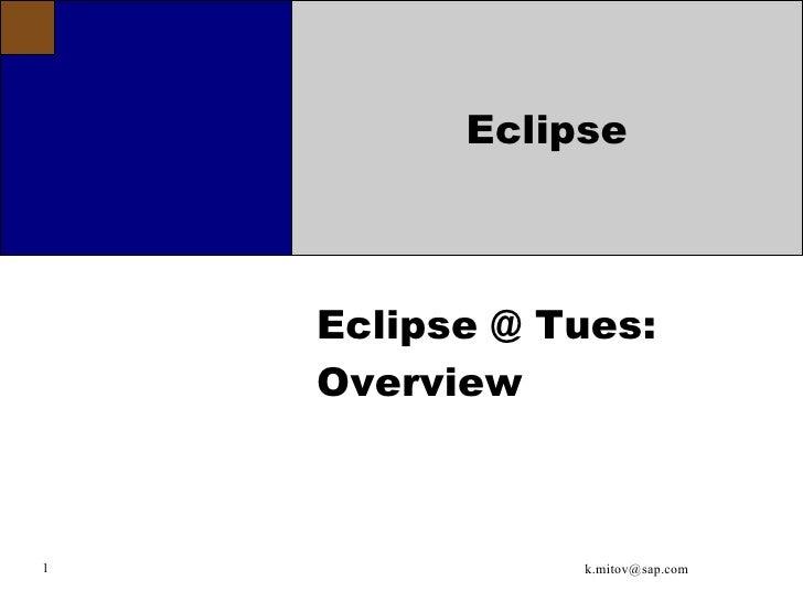 Eclipse        Eclipse @ Tues:     Overview    1              k.mitov@sap.com