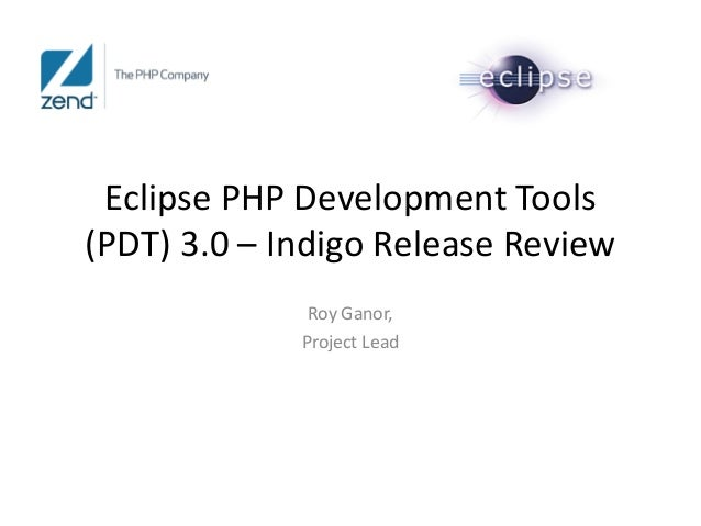 Eclipse PHP Development Tools(PDT) 3.0 – Indigo Release Review              Roy Ganor,             Project Lead
