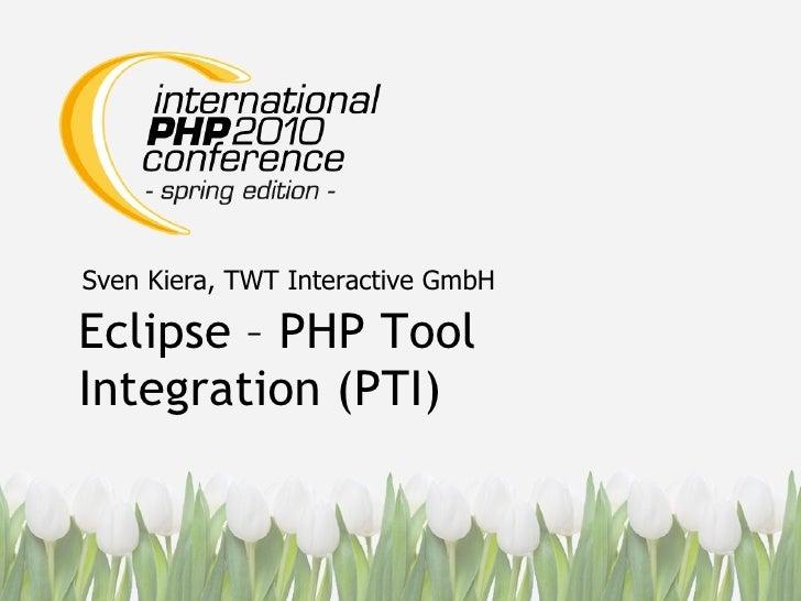 Eclipse – PHP Tool Integration (PTI) Sven Kiera, TWT Interactive GmbH