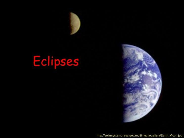 Eclipses http://solarsystem.nasa.gov/multimedia/gallery/Earth_Moon.jpg