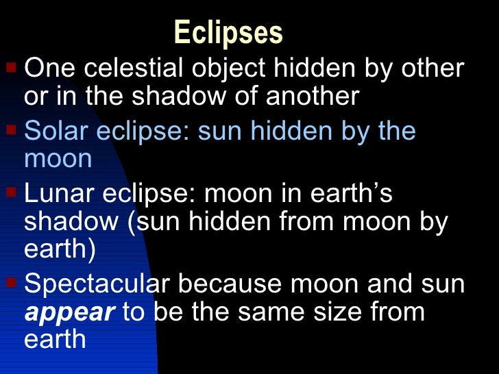 Eclipses <ul><li>One celestial object hidden by other or in the shadow of another </li></ul><ul><li>Solar eclipse: sun hid...