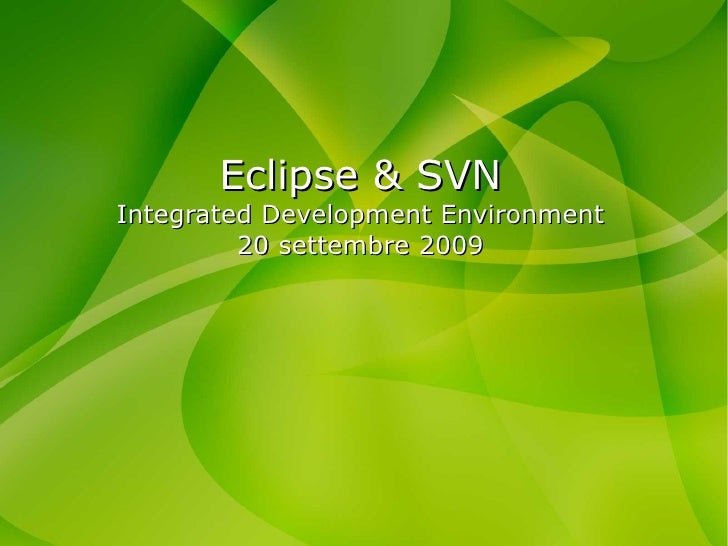 Eclipse & SVN Integrated Development Environment 20 settembre 2009