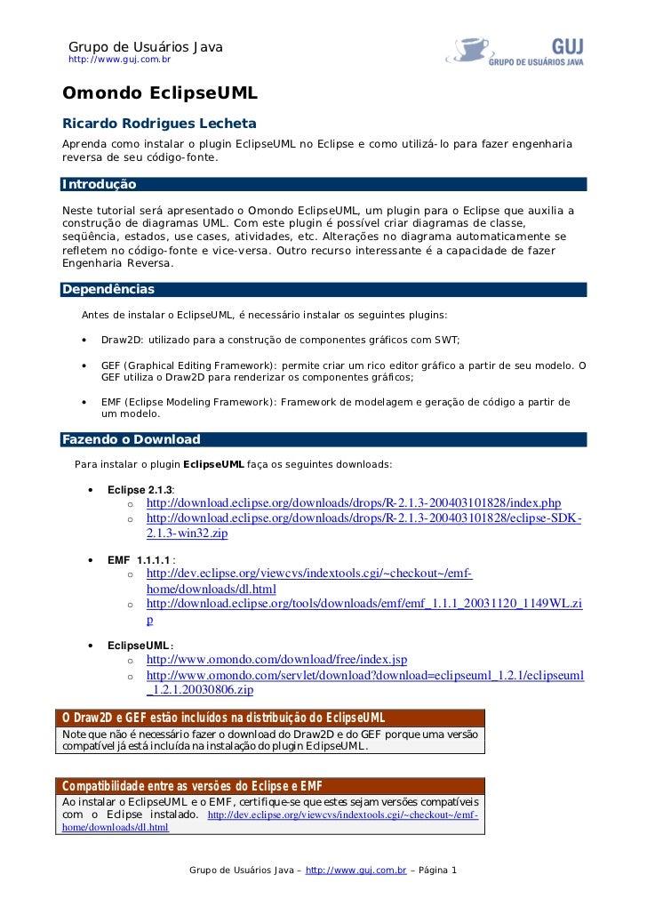 Grupo de Usuários Java http://www.guj.com.brOmondo EclipseUMLRicardo Rodrigues LechetaAprenda como instalar o plugin Eclip...