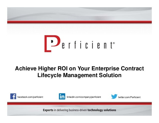 Achieve Higher ROI on Your Enterprise Contract Lifecycle Management Solution facebook.com/perficient twitter.com/Perficien...