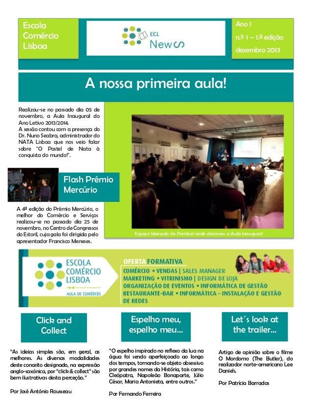 Escola Comércio Lisboa  Ano 1 n.º 1 – 1.ª edição dezembro 2013  A nossa primeira aula! Realizou-se no passado dia 05 de no...