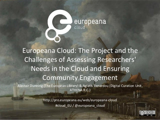 Europeana Cloud: The Project and theChallenges of Assessing ResearchersNeeds in the Cloud and EnsuringCommunity Engagement...