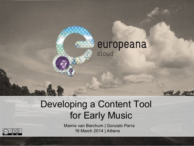 Developing a Content Tool for Early Music Marnix van Berchum | Gonzalo Parra 19 March 2014 | Athens