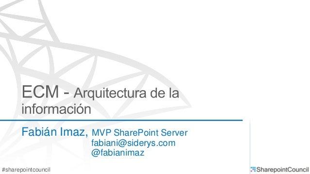 #sharepointcouncil Fabián Imaz, MVP SharePoint Server fabiani@siderys.com @fabianimaz
