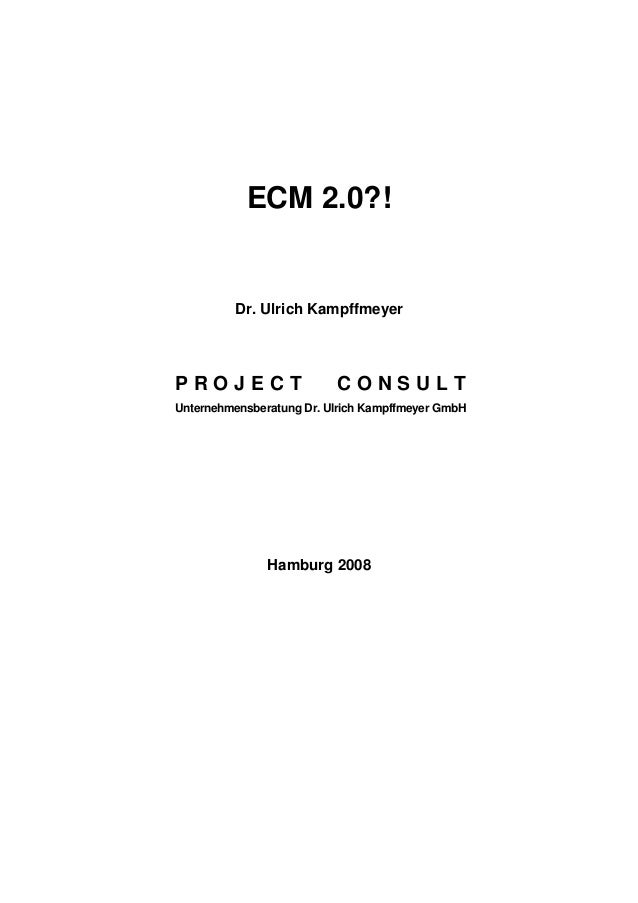 ECM 2.0?! Dr. Ulrich Kampffmeyer P R O J E C T C O N S U L T Unternehmensberatung Dr. Ulrich Kampffmeyer GmbH Hamburg 2008