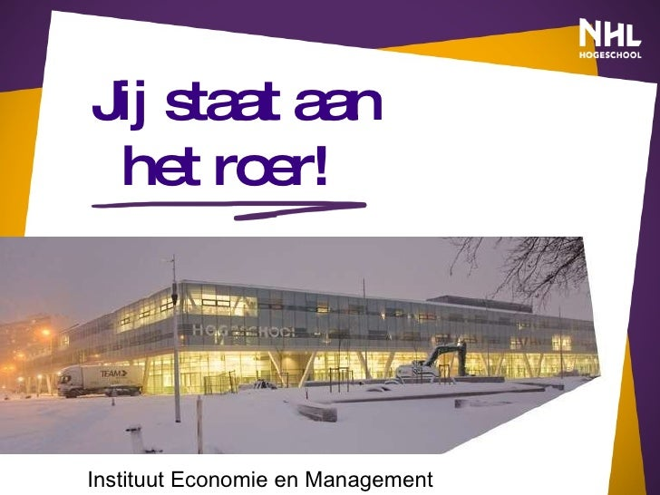 Jij staat aan    het roer! Instituut Economie en Management
