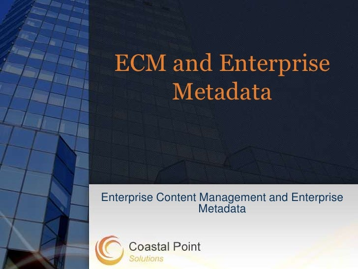 ECM and Enterprise      MetadataEnterprise Content Management and Enterprise                   Metadata