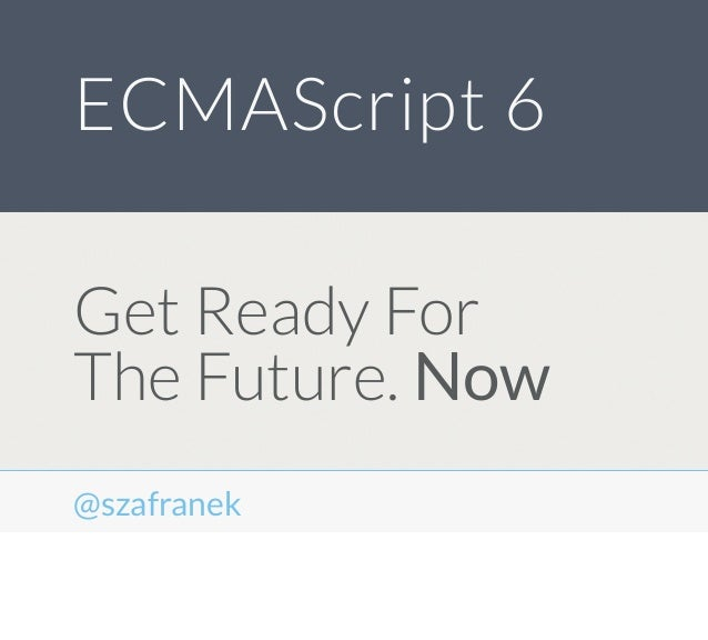 ESCMAScript 6: Get Ready For The Future. Now
