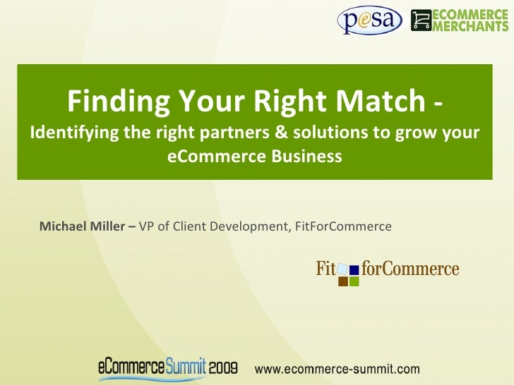 Michael Miller –  VP of Client Development, FitForCommerce Finding Your Right Match  -  Identifying the right partners & s...