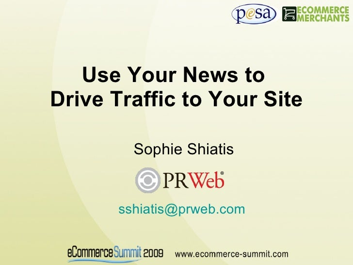 Use Your News to  Drive Traffic to Your Site Sophie Shiatis [email_address]