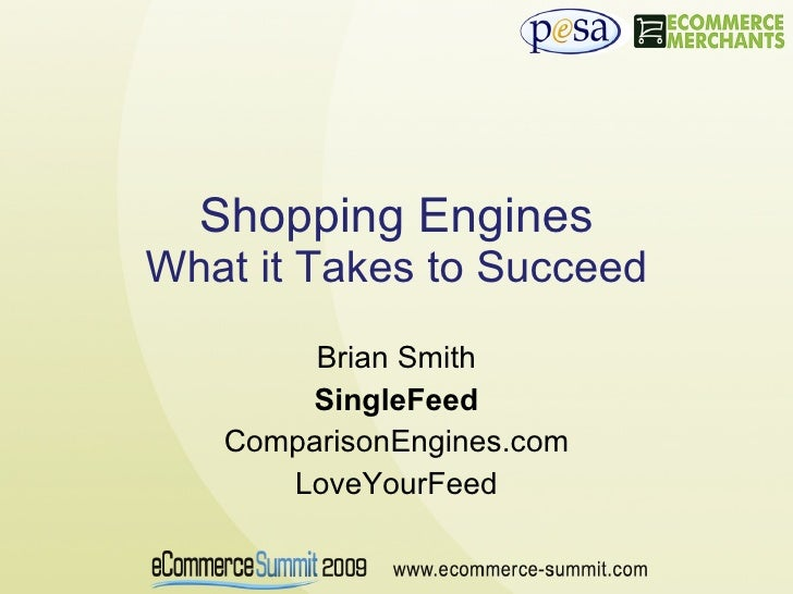 Shopping Engines What it Takes to Succeed Brian Smith SingleFeed ComparisonEngines.com LoveYourFeed