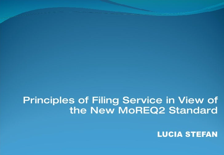 Principles of Filing Service in View of the New MoREQ2 Standard LUCIA STEFAN