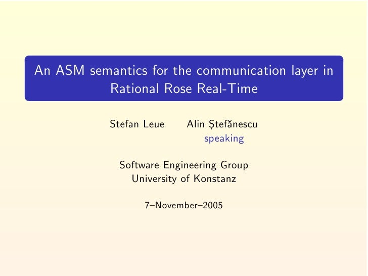 An ASM semantics for the communication layer in           Rational Rose Real-Time             Stefan Leue    Alin Stef˘nes...