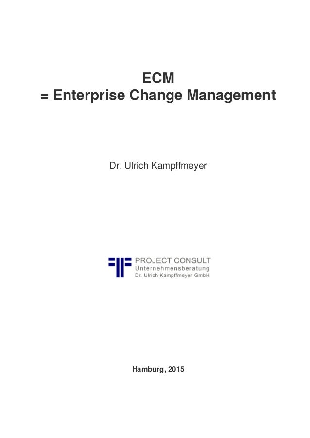 ECM = Enterprise Change Management Dr. Ulrich Kampffmeyer Hamburg, 2015