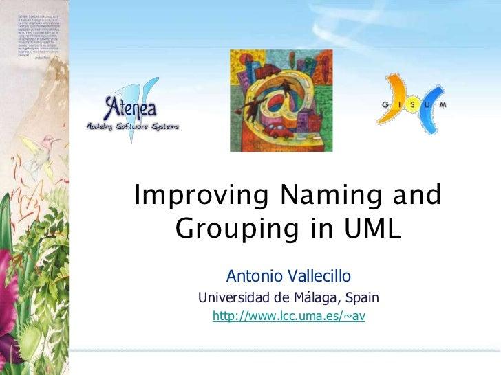 Improving Naming and Grouping in UML<br />Antonio Vallecillo<br />Universidad de Málaga, Spain<br />http://www.lcc.uma.es/...