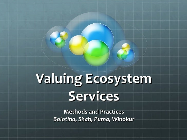 Valuing Ecosystem Services Methods and Practices Bolotina, Shah, Puma, Winokur