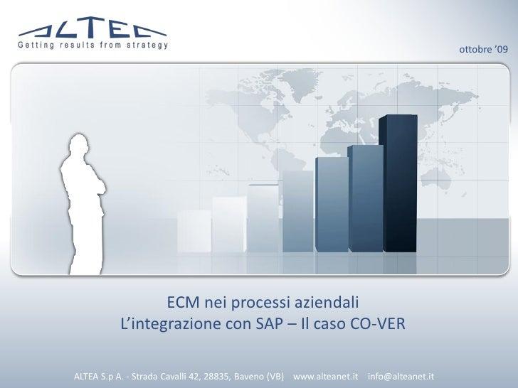 ottobre '09                      ECM nei processi aziendali           L'integrazione con SAP – Il caso CO-VER  ALTEA S.p A...