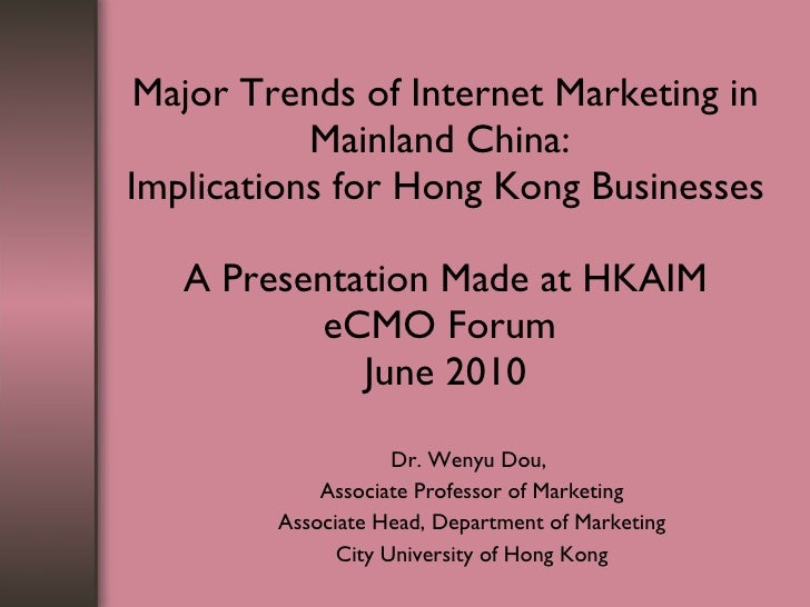Major Trends of Internet Marketing in Mainland China:  Implications for Hong Kong Businesses A Presentation Made at HKAIM ...