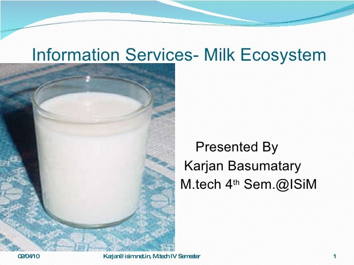 Information Services- Milk Ecosystem <ul><li>Presented By </li></ul><ul><li>Karjan Basumatary </li></ul><ul><li>M.tech 4 t...
