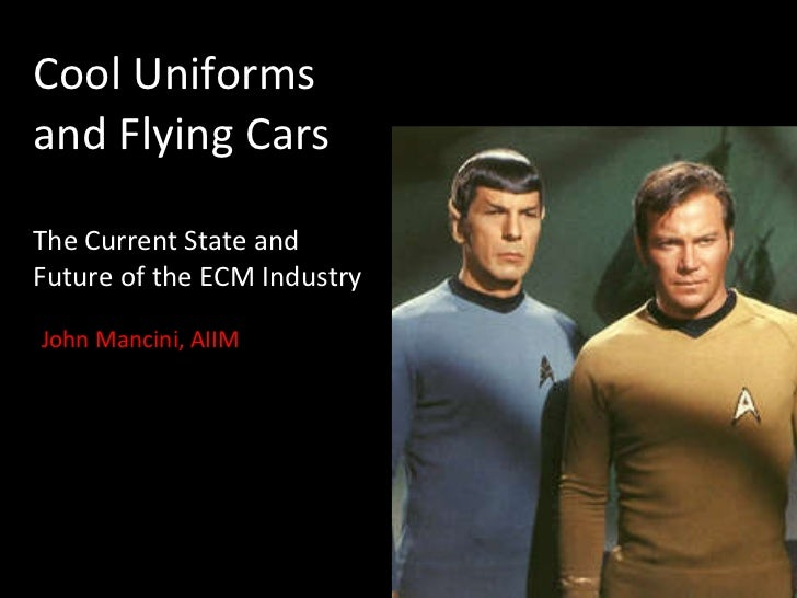 Cool Uniforms and Flying Cars The Current State and Future of the ECM Industry John Mancini, AIIM