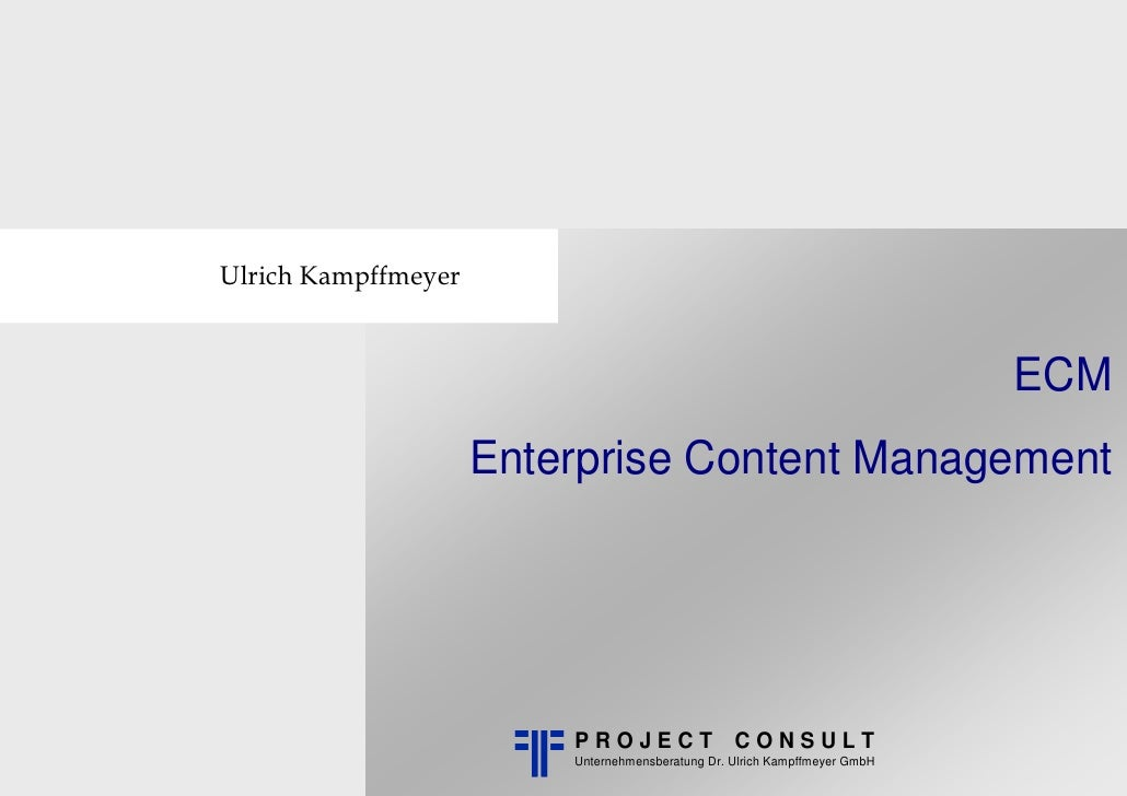[EN] [FR] [DE] ECM Enterprise Content Management | Whitepaper | Ulrich Kampffmeyer | PROJECT CONSULT | 2006