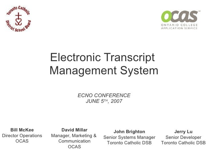 Electronic Transcript  Management System ECNO CONFERENCE JUNE 5 TH , 2007 David Millar Manager, Marketing &  Communication...