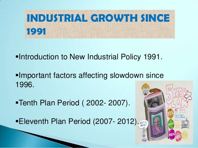 indian industrial policy after 1991 The industrial policy announced in 1991 provided following rationale for introducing economic reforms: t o de-control the indian  after reforms industrial.