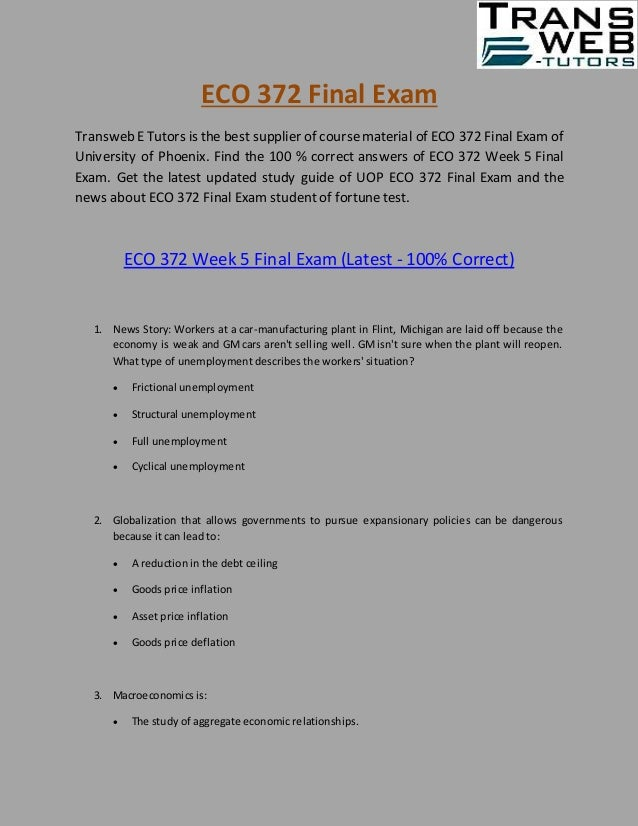 eco 372 final exam 1 Eco 372 final exam guide (new 2018) this tutorial was purchased 68 times & rated a+ by student like you  this tutorial contains 2 papers/ppt for each assignment eco 372 week 1 assignment ten principles of economics and the data of macroeconomics (2 papers) eco 372 week 2 assignment the real economy in the long run (2 papers) eco 372 week 2.