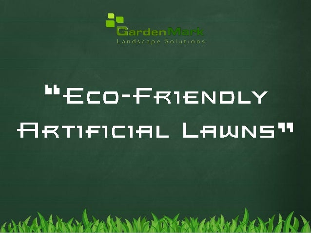Eco friendly artificial lawns