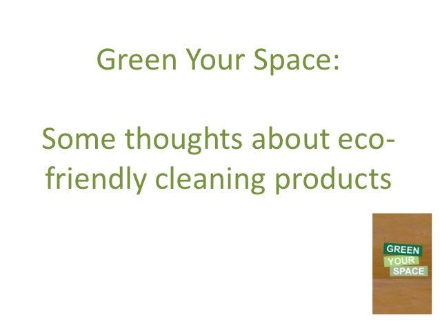 Green Your Space:Some thoughts about eco-friendly cleaning products