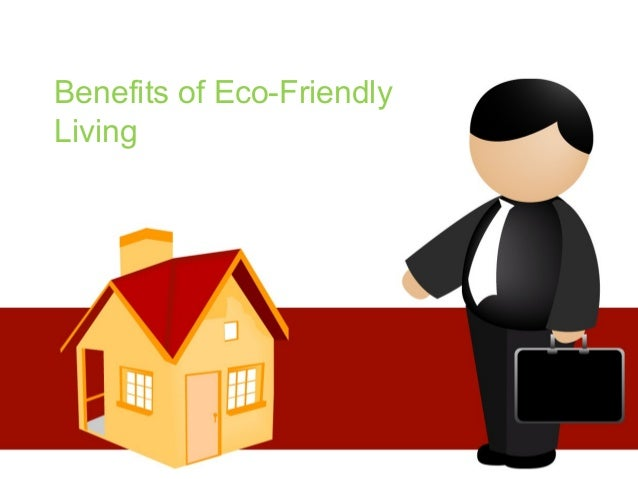 benefits of eco friendly living benefits eco friendly