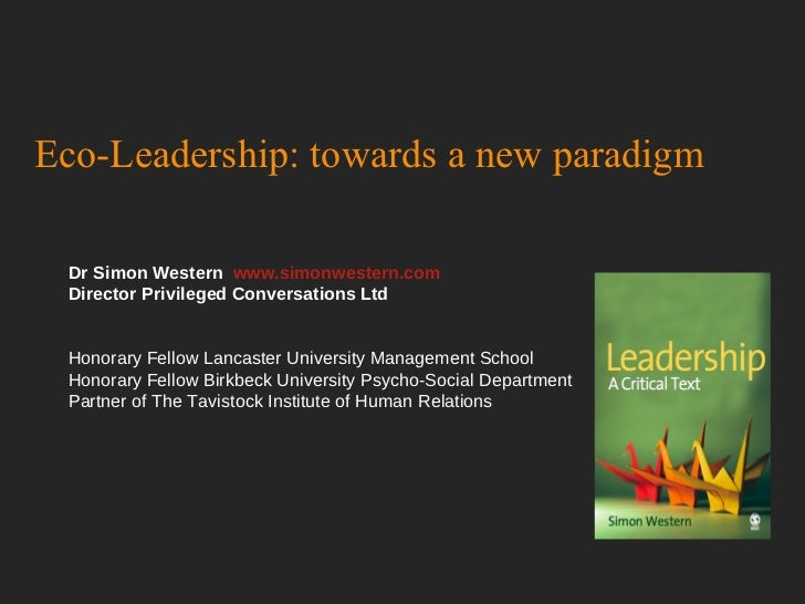 Eco-Leadership: towards a new paradigm Dr Simon Western  www.simonwestern.com   Director Privileged Conversations Ltd Hono...