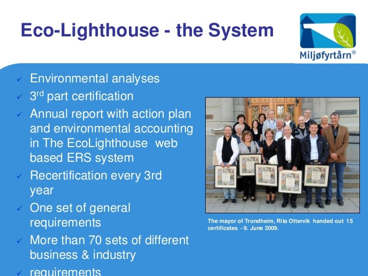 Eco-Lighthouse - the System   Environmental analyses   3rd part certification   Annual report with action plan    and e...