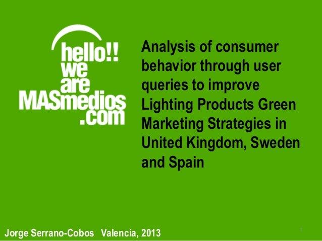 1 Jorge Serrano-Cobos Valencia, 2013 Analysis of consumer behavior through user queries to improve Lighting Products Green...